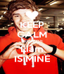 KEEP CALM BECAUSE Liam IS MINE - Personalised Poster A4 size