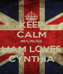 KEEP CALM BECAUSE LIAM LOVES CYNTHIA - Personalised Poster A4 size