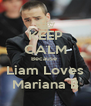 KEEP CALM Because  Liam Loves Mariana B - Personalised Poster A4 size
