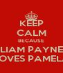 KEEP CALM BECAUSE LIAM PAYNE LOVES PAMELA - Personalised Poster A4 size