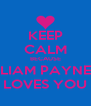 KEEP CALM BECAUSE LIAM PAYNE LOVES YOU - Personalised Poster A4 size