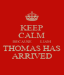 KEEP CALM BECAUSE      LIAM THOMAS HAS ARRIVED - Personalised Poster A4 size