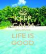 KEEP CALM BECAUSE LIFE IS GOOD - Personalised Poster A4 size