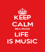 KEEP CALM BECAUSE LIFE  IS MUSIC - Personalised Poster A4 size