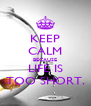 KEEP CALM BECAUSE LIFE IS TOO SHORT. - Personalised Poster A4 size