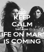 KEEP CALM because LIFE ON MARS IS COMING - Personalised Poster A4 size