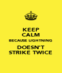 KEEP CALM BECAUSE LIGHTNING DOESN'T STRIKE TWICE - Personalised Poster A4 size