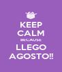 KEEP CALM BECAUSE LLEGO AGOSTO!! - Personalised Poster A4 size