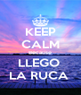 KEEP CALM Because LLEGO  LA RUCA  - Personalised Poster A4 size