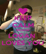 KEEP CALM Because LOGAN  LOVES YOU - Personalised Poster A4 size