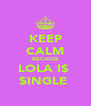 KEEP CALM BECAUSE LOLA I$  $INGLE  - Personalised Poster A4 size