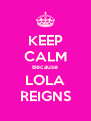 KEEP CALM Because LOLA REIGNS - Personalised Poster A4 size