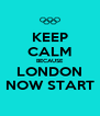 KEEP CALM BECAUSE LONDON NOW START - Personalised Poster A4 size