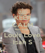 KEEP CALM Because  Louis Love Isah S - Personalised Poster A4 size