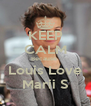 KEEP CALM Because  Louis Love Marii S - Personalised Poster A4 size