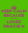 KEEP CALM BECAUSE LOUIS LOVES GRACIE N - Personalised Poster A4 size