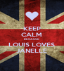 KEEP CALM BECAUSE LOUIS LOVES JANELLE - Personalised Poster A4 size