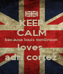 KEEP CALM because louis tomlinson loves  adri cortez - Personalised Poster A4 size