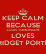 KEEP CALM BECAUSE LOUIS TOMLINSON LOVES BRIDGET PORTER - Personalised Poster A4 size