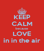 KEEP CALM because LOVE in in the air - Personalised Poster A4 size