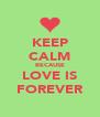 KEEP CALM BECAUSE LOVE IS FOREVER - Personalised Poster A4 size