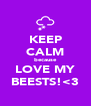 KEEP CALM because LOVE MY BEESTS!<3 - Personalised Poster A4 size