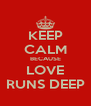 KEEP CALM BECAUSE LOVE RUNS DEEP - Personalised Poster A4 size