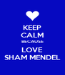 KEEP CALM BECAUSE LOVE SHAM MENDEL - Personalised Poster A4 size