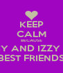 KEEP CALM BECAUSE LUCY AND IZZY ARE BEST FRIENDS - Personalised Poster A4 size