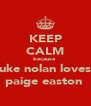 KEEP CALM because  luke nolan loves  paige easton  - Personalised Poster A4 size
