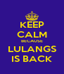 KEEP CALM BECAUSE LULANGS IS BACK - Personalised Poster A4 size