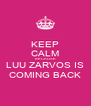 KEEP CALM BECAUSE LUU ZARVOS IS COMING BACK - Personalised Poster A4 size