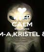 KEEP CALM BECAUSE M-A,KRISTEL &  - Personalised Poster A4 size