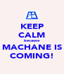 KEEP CALM because MACHANE IS COMING! - Personalised Poster A4 size