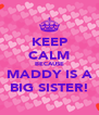 KEEP CALM BECAUSE MADDY IS A BIG SISTER! - Personalised Poster A4 size