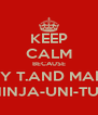 KEEP CALM BECAUSE MADDY T.AND MADDIE F. ARE NINJA-UNI-TURTLES - Personalised Poster A4 size