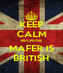 KEEP CALM BECAUSE MAFER IS BRITISH - Personalised Poster A4 size