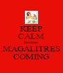 KEEP CALM because MAGALITRES COMING - Personalised Poster A4 size