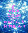 KEEP CALM BECAUSE MAGIC IS IN THE AIR - Personalised Poster A4 size
