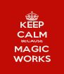 KEEP CALM BECAUSE MAGIC WORKS - Personalised Poster A4 size