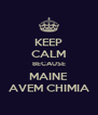 KEEP CALM BECAUSE MAINE AVEM CHIMIA - Personalised Poster A4 size