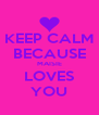 KEEP CALM BECAUSE MAISIE LOVES YOU - Personalised Poster A4 size