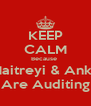 KEEP CALM Because  Maitreyi & Ankit Are Auditing - Personalised Poster A4 size