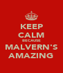 KEEP CALM BECAUSE MALVERN'S AMAZING - Personalised Poster A4 size