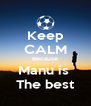 Keep CALM Because Manu is  The best - Personalised Poster A4 size