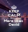 KEEP CALM Because Mara likes  David - Personalised Poster A4 size