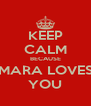 KEEP CALM BECAUSE MARA LOVES YOU - Personalised Poster A4 size
