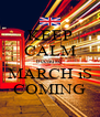 KEEP CALM because MARCH iS COMING - Personalised Poster A4 size