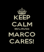 KEEP CALM BECAUSE MARCO CARES! - Personalised Poster A4 size