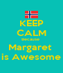 KEEP CALM Because  Margaret  is Awesome - Personalised Poster A4 size